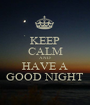 KEEP CALM AND HAVE A GOOD NIGHT - Personalised Poster A1 size