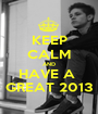 KEEP CALM AND HAVE A  GREAT 2013 - Personalised Poster A1 size