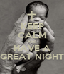 KEEP CALM AND HAVE A GREAT NIGHT - Personalised Poster A1 size
