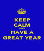 KEEP CALM AND HAVE A GREAT YEAR - Personalised Poster A1 size