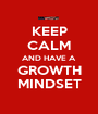 KEEP CALM AND HAVE A GROWTH MINDSET - Personalised Poster A1 size