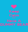 Keep Calm And  Have A GUMMY BEAR - Personalised Poster A1 size