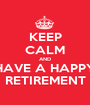 KEEP CALM AND HAVE A HAPPY RETIREMENT - Personalised Poster A1 size