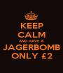 KEEP CALM AND HAVE A JAGERBOMB ONLY £2 - Personalised Poster A1 size