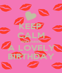 KEEP  CALM AND HAVE A LOVELY BIRTHDAY - Personalised Poster A1 size