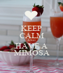 KEEP CALM AND HAVE A MIMOSA - Personalised Poster A1 size