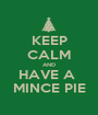 KEEP CALM AND HAVE A  MINCE PIE - Personalised Poster A1 size