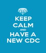 KEEP CALM AND  HAVE A  NEW CDC - Personalised Poster A1 size
