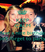 KEEP CALM AND Have a nice birthday and don't forget to party hard! - Personalised Poster A1 size