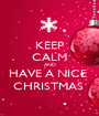 KEEP CALM AND HAVE A NICE  CHRISTMAS  - Personalised Poster A1 size