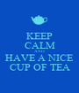 KEEP CALM AND HAVE A NICE CUP OF TEA - Personalised Poster A1 size