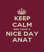 KEEP CALM AND HAVE A NICE DAY ANAT - Personalised Poster A1 size