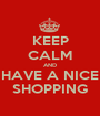KEEP CALM AND HAVE A NICE SHOPPING - Personalised Poster A1 size