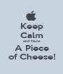 Keep Calm and Have A Piece of Cheese! - Personalised Poster A1 size