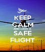 KEEP CALM AND HAVE A SAFE FLIGHT - Personalised Poster A1 size