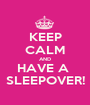 KEEP CALM AND HAVE A  SLEEPOVER! - Personalised Poster A1 size