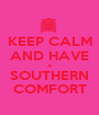 KEEP CALM AND HAVE A SOUTHERN COMFORT - Personalised Poster A1 size