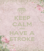 KEEP CALM AND HAVE A STROKE - Personalised Poster A1 size
