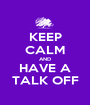 KEEP CALM AND HAVE A TALK OFF - Personalised Poster A1 size