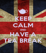 KEEP CALM AND HAVE A TEA BREAK - Personalised Poster A1 size