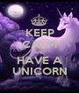 KEEP CALM AND HAVE A UNICORN - Personalised Poster A1 size