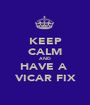 KEEP CALM AND HAVE A  VICAR FIX - Personalised Poster A1 size