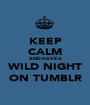 KEEP CALM AND HAVE A WILD NIGHT ON TUMBLR - Personalised Poster A1 size