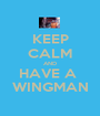 KEEP CALM AND HAVE A  WINGMAN - Personalised Poster A1 size