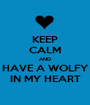 KEEP CALM AND HAVE A WOLFY IN MY HEART - Personalised Poster A1 size