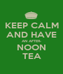 KEEP CALM AND HAVE AN AFTER- NOON TEA - Personalised Poster A1 size