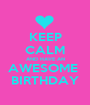 KEEP CALM AND HAVE AN AWESOME  BIRTHDAY - Personalised Poster A1 size