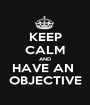 KEEP CALM AND HAVE AN  OBJECTIVE - Personalised Poster A1 size