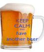 KEEP CALM AND have  another beer - Personalised Poster A1 size