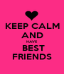 KEEP CALM AND HAVE   BEST FRIENDS - Personalised Poster A1 size