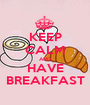 KEEP CALM AND HAVE BREAKFAST - Personalised Poster A1 size