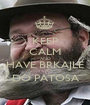 KEEP CALM AND HAVE BRKAJLE DO PATOSA - Personalised Poster A1 size