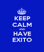 KEEP CALM AND HAVE EXITO - Personalised Poster A1 size
