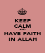 KEEP CALM AND HAVE FAITH IN ALLAH - Personalised Poster A1 size