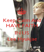 Keep Calm And HAVE FAITH  IN US Lee Hyukjae - Personalised Poster A1 size