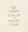 KEEP CALM AND HAVE  FAN - Personalised Poster A1 size