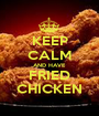 KEEP CALM AND HAVE FRIED CHICKEN - Personalised Poster A1 size