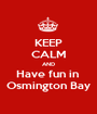 KEEP CALM AND Have fun in  Osmington Bay - Personalised Poster A1 size