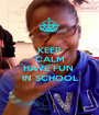 KEEP CALM AND HAVE FUN  IN SCHOOL - Personalised Poster A1 size