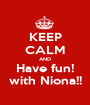 KEEP CALM AND Have fun! with Niona!! - Personalised Poster A1 size