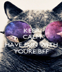 KEEP  CALM AND HAVE FUN WITH YOURE BFF - Personalised Poster A1 size