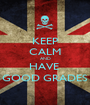 KEEP CALM AND HAVE  GOOD GRADES - Personalised Poster A1 size