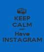 KEEP CALM AND Have INSTAGRAM - Personalised Poster A1 size