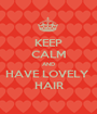 KEEP CALM AND HAVE LOVELY  HAIR - Personalised Poster A1 size