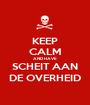 KEEP CALM AND HAVE SCHEIT AAN DE OVERHEID - Personalised Poster A1 size