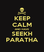 KEEP CALM AND HAVE  SEEKH PARATHA - Personalised Poster A1 size
